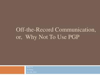 Off-the-Record Communication, or,  Why Not To Use PGP