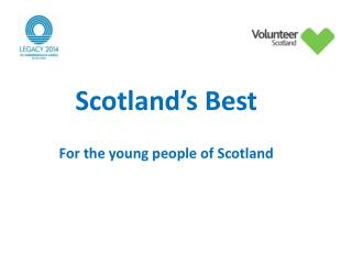 Scotland's Best For the young people of Scotland