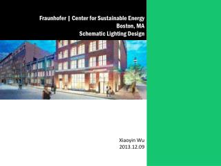 Fraunhofer  | Center for Sustainable Energy Boston, MA Schematic Lighting Design Xiaoyin  Wu