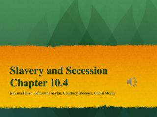 Slavery and Secession  Chapter 10.4