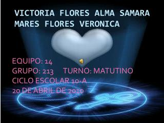 VICTORIA FLORES ALMA SAMARA MARES FLORES VERONICA