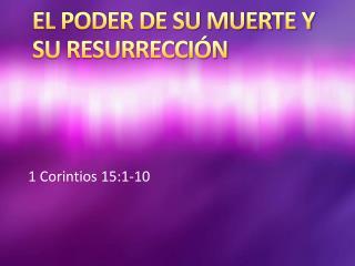 EL PODER DE SU MUERTE Y SU RESURRECCIÓN