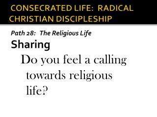 CONSECRATED LIFE:  RADICAL CHRISTIAN DISCIPLESHIP