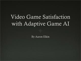 Video Game Satisfaction with Adaptive Game AI
