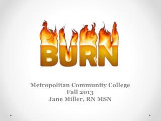 Metropolitan Community College Fall 2013 Jane Miller, RN MSN