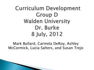 Curriculum Development Group D Walden University Dr. Burke 8 July, 2012