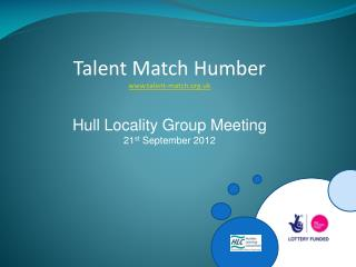 Talent Match Humber talent-match.uk Hull Locality Group Meeting 21 st  September 2012
