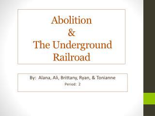 Abolition  &  The Underground Railroad