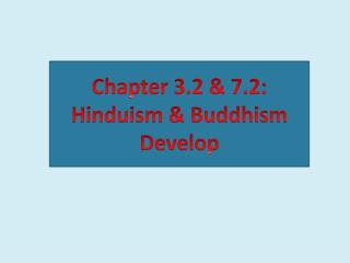 Chapter  3.2 & 7.2:  Hinduism & Buddhism Develop
