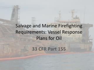 Salvage and Marine Firefighting Requirements: Vessel Response Plans for Oil