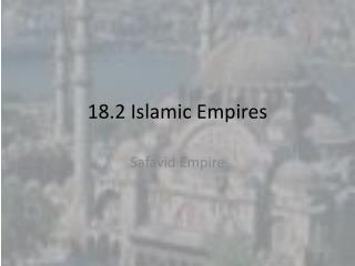 18.2 Islamic Empires