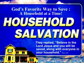 God's Favorite Way to Save :  A Household at a Time!