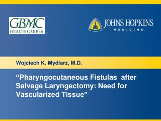 """ Pharyngocutaneous  Fistulas   after Salvage  Laryngectomy : Need for  Vascularized  Tissue """