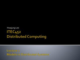 ITEC452 Distributed Computing Lecture 2 Models in Distributed Systems