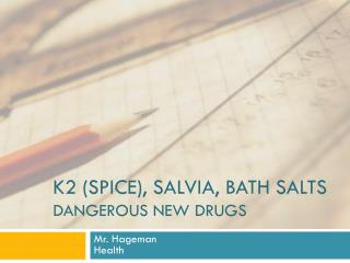 K2 (Spice), Salvia, Bath Salts Dangerous New Drugs