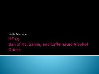 HF 33 Ban of K2, Salvia, and Caffeinated Alcohol Drinks