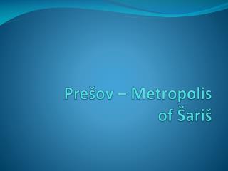 Prešov – Metropolis of Šariš