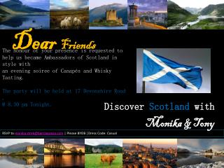 The honour of your presence is requested  to help us became Ambassadors of Scotland in  style with