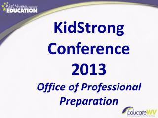 KidStrong  Conference  2013 Office of Professional Preparation