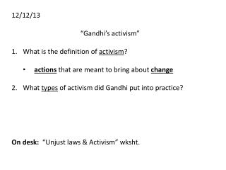 "12/12/13 ""Gandhi's activism"" What is the definition of  activism ?"
