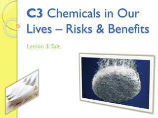 C 3  Chemicals in Our Lives – Risks & Benefits