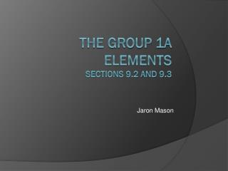 The Group 1A Elements Sections 9.2 and 9.3