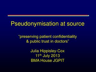 "Pseudonymisation at source ""preserving patient confidentiality  & public trust in doctors"""