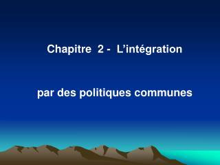 Chapitre  2 -  L'intégration  par des politiques communes