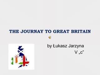 THE JOURNAY TO GREAT BRITAIN