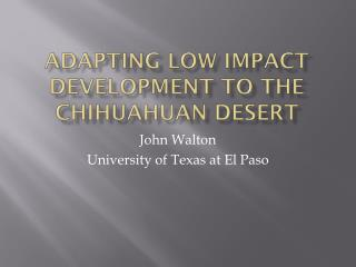 Adapting low impact development to the Chihuahuan Desert