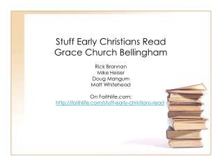 Stuff Early Christians Read Grace Church Bellingham Rick Brannan Mike  Heiser Doug  Mangum