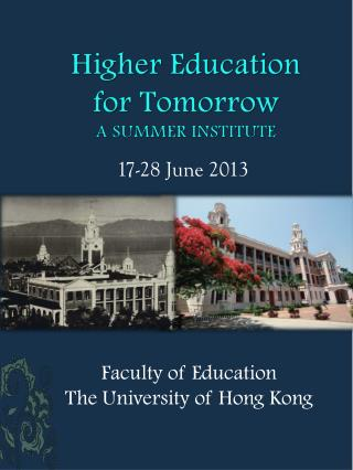 Higher Education  for Tomorrow A SUMMER INSTITUTE