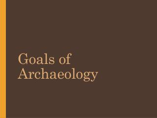 Goals of Archaeology