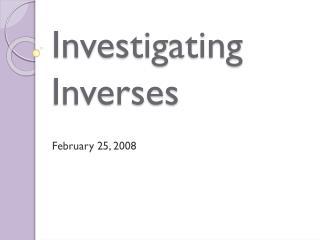 Investigating Inverses