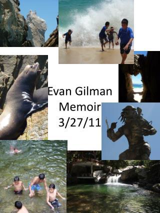 Evan Gilman  Memoir 3/27/11