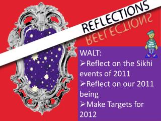 WALT:  Reflect on the  Sikhi  events of 2011  Reflect on our 2011 being  Make Targets for 2012