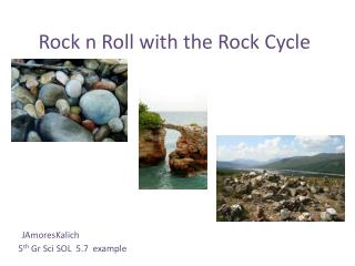 Rock n Roll with the Rock Cycle