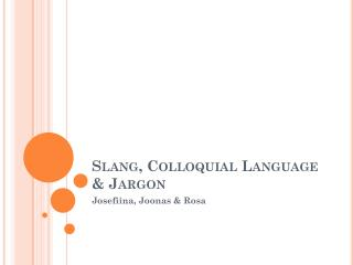 Slang ,  Colloquial Language  & Jargon