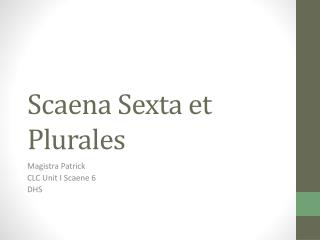 Scaena Sexta  et  Plurales