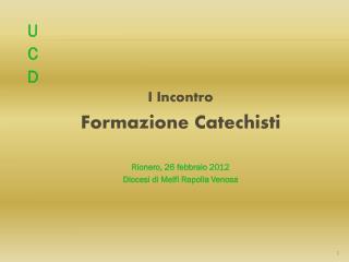 I Incontro  Formazione Catechisti Rionero, 26 febbraio 2012 Diocesi di Melfi Rapolla Venosa