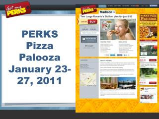 PERKS Pizza  Palooza January 23-27, 2011