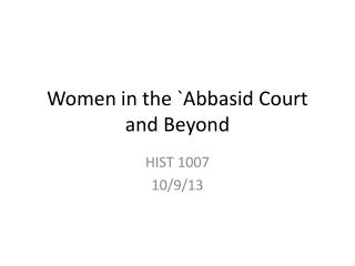 Women in the `Abbasid Court and Beyond