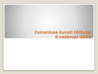 Comeniuse  kunsti töötuba 9.veebruar 2013