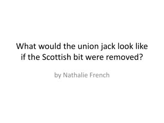 What would  the  union  jack look  like if  the  Scottish  bit  were removed ?