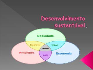 Desenvolvimento sustent�vel