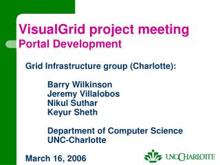 Grid Infrastructure group Charlotte:   Barry Wilkinson  Jeremy Villalobos  Nikul Suthar  Keyur Sheth   Department of Com