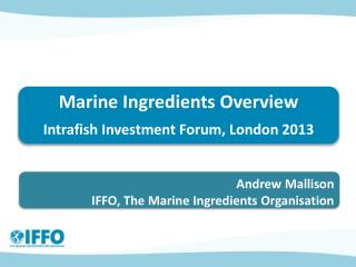 Marine Ingredients  Overview Intrafish  Investment Forum, London 2013