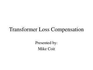 Transformer Loss Compensation