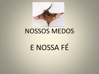 NOSSOS  MEDOS
