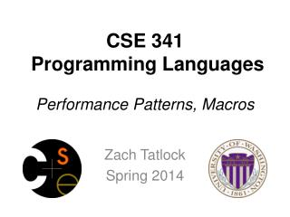 CSE 341  Programming Languages Performance Patterns, Macros